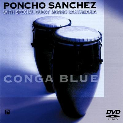 Poncho Sanchez - Conga Blue (2003) DVD-Audio