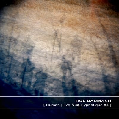 Hol Baumann – Human Live Nuit Hypnotique 4 (2013) FLAC