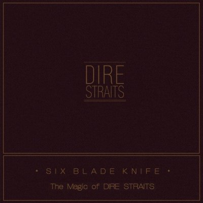 Dire Straits - Six Blade Knife (The Magic Of Dire Straits) (2018) FLAC
