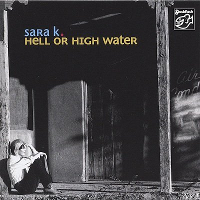 Sara K. - Hell or High Water (2006) SACD-R